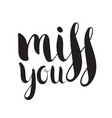 handwritten calligraphic ink inscription miss you vector image vector image