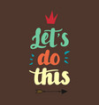 let s do this hand drawn lettering vector image vector image
