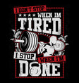 i dont stop when i tire - sport design - gym vector image vector image