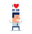 happy businessman i love my job business concept vector image vector image