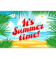 It s Summer time design tropical palm leaves Beach vector image vector image