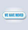 we have moved sign we have moved rounded blue vector image vector image