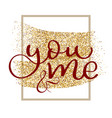 you and me red text on golden holiday background vector image