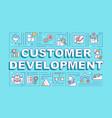 customer development word concepts banner vector image vector image