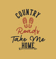 vintage slogan typography country roads take me vector image