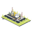 isometric oil petroleum industrial zone with vector image vector image
