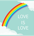 love is love rainbow in sky fluffy cloud in vector image
