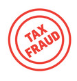 tax fraud stamp on white vector image vector image