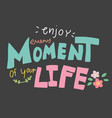enjoy every moment of your life word lettering vector image