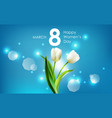 happy women day and white tulips flowers vector image vector image