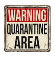 quarantine area vintage rusty metal sign vector image vector image