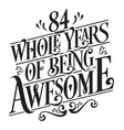 84 whole years being awesome vector image vector image