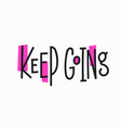 keep going quote typography lettering vector image