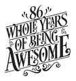 86 whole years being awesome vector image vector image