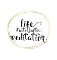 Life starts after meditation inscription Greeting vector image
