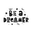 be a dreamer hand lettering phrase vector image vector image