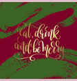eat drink and be merry - gold hand lettering on vector image vector image