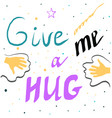 words give me a hug on white background vector image vector image