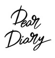 dear diary hand drawn lettering isolated vector image vector image