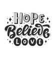 Hope believe love hand lettering phrase