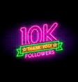 10k 10000 followers neon sign on the wall vector image vector image