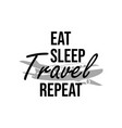 eat sleep travel repeat quote lettering typography vector image vector image