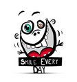 smile every day slogan with funny crazy face and vector image vector image