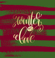 winter and love - gold hand lettering on green and vector image