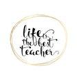 Life is the best teacher inspirational inscription vector image