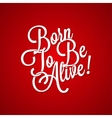 t-shirt vintage lettering - born to be alive vector image