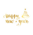 gold happy new year brush lettering text on white vector image vector image