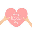 happy valentines day hands arms holding pink vector image vector image