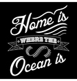 Home is where the ocean is vector image