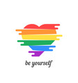 be yourself with colored heart vector image