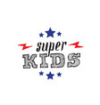super kids print for t-shirt with lettering stars vector image