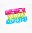 live work create art motivation quote vector image vector image