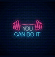 you can do it - glowing neon inscription phrase vector image vector image