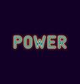 neon inscription of power vector image