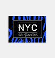 nyc slogan typography on zebra or tiger pattern vector image vector image