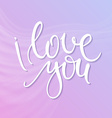 hand lettering quote - I love you - on tender vector image
