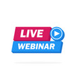 live webinar button icon emblem label - design vector image vector image