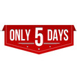 only 5 days banner design vector image