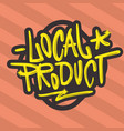 local product hand drawn brush lettering vector image vector image
