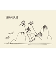 Sketch Seychelles view drawn vector image vector image