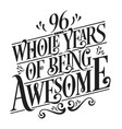 96 whole years being awesome vector image vector image