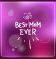 best mom ever lettering over colorful bokeh vector image vector image
