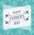 Happy Fathers Day greeting card with floral vector image vector image