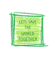 Motivation poster Lets save the world vector image vector image
