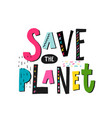 save the planet earth shirt print quote lettering vector image vector image