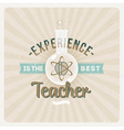 Experince is the best teacher - type design vector image vector image
